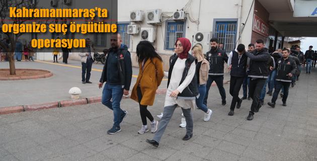 Kahramanmaraş'ta organize suç örgütüne operasyon
