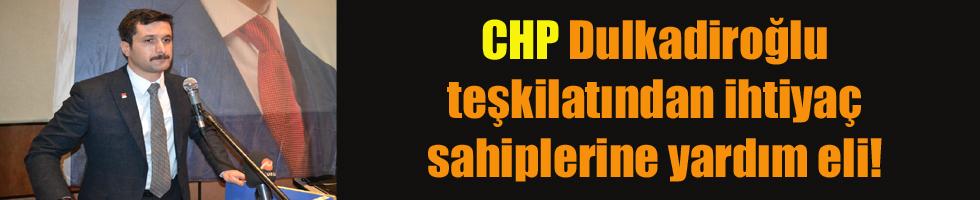 CHP Dulkadiroğlu teşkilatından ihtiyaç sahiplerine yardım eli!