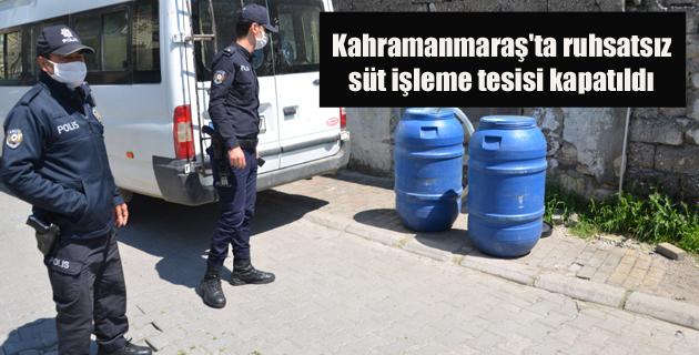 Kahramanmaraş'ta ruhsatsız süt işleme tesisi kapatıldı