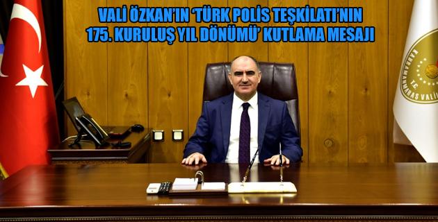 VALİ ÖZKAN'IN 'TÜRK POLİS TEŞKİLATI'NIN 175. KURULUŞ YIL DÖNÜMÜ' KUTLAMA MESAJI