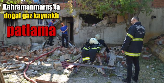 Kahramanmaraş'ta doğal gaz kaynaklı patlama