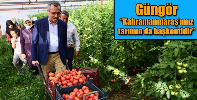 """Güngör: """"Kahramanmaraş'ımız tarımın da başkentidir"""""""