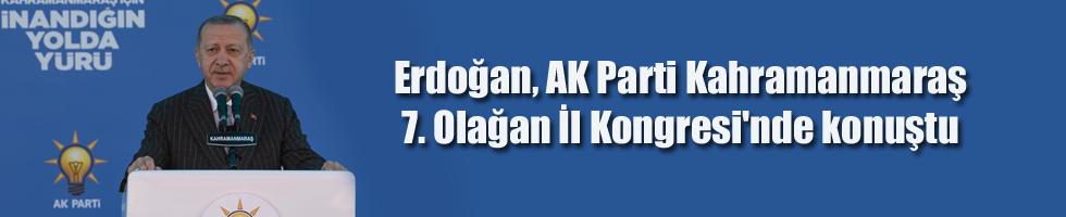 Erdoğan, AK Parti Kahramanmaraş 7. Olağan İl Kongresi'nde konuştu