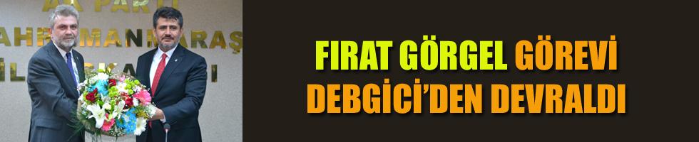 FIRAT GÖRGEL GÖREVİ DEBGİCİ'DEN DEVRALDI