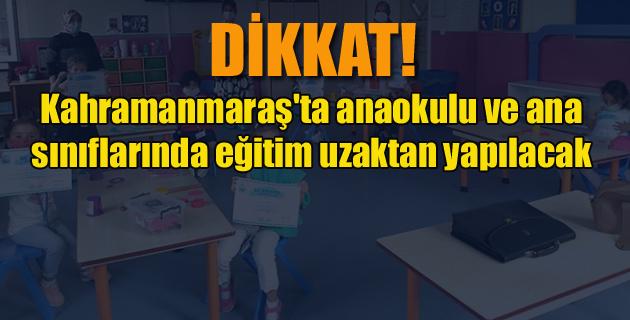 Kahramanmaraş'ta anaokulu ve ana sınıflarında eğitim uzaktan yapılacak