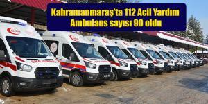 Kahramanmaraş'ta 112 Acil Yardım Ambulans sayısı 90 oldu