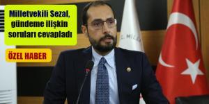 Milletvekili Sezal, gündeme ilişkin soruları cevapladı