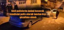 sivil polislerin önünü keserek, kendisini polis olarak tanıtan kişi gözaltına alındı