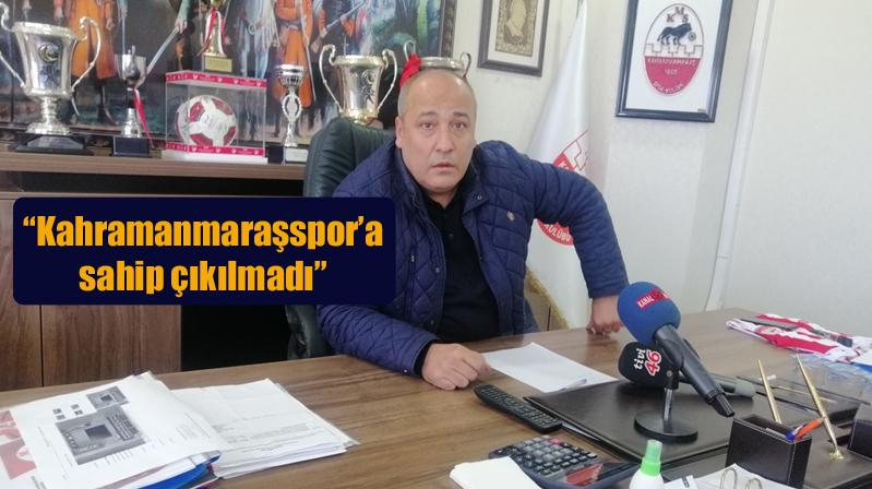"""""""Kahramanmaraşspor'a sahip çıkılmadı"""""""