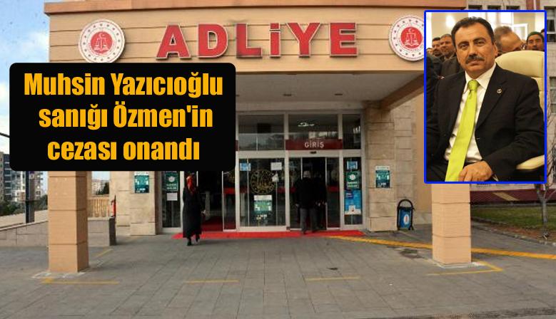 Muhsin Yazıcıoğlu sanığı Özmen'in cezası onandı