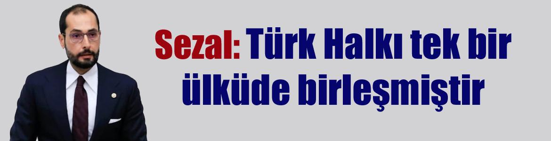 Türk Halkı tek bir ülküde birleşmiştir