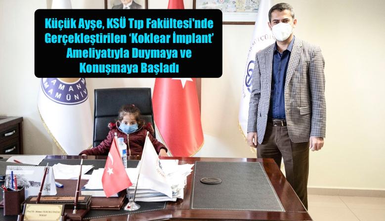 Küçük Ayşe, KSÜ Tıp Fakültesi'nde Gerçekleştirilen 'Koklear İmplant' Ameliyatıyla Duymaya ve Konuşmaya Başladı