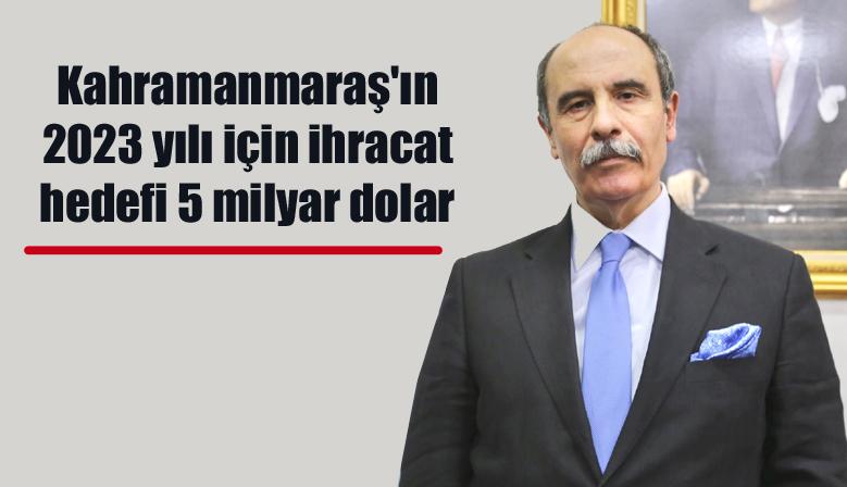 Kahramanmaraş'ın 2023 yılı için ihracat hedefi 5 milyar dolar
