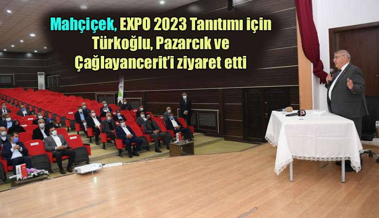 Mahçiçek, EXPO 2023 Tanıtımı için Türkoğlu, Pazarcık ve Çağlayancerit'i ziyaret etti
