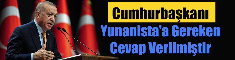 Cumhurbaşkanı Erdoğan Yunanista'a Gereken Cevap Verilmiştir