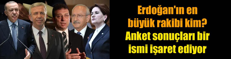 Erdoğan'ın en büyük rakibi kim Anket sonuçları bir ismi işaret ediyor