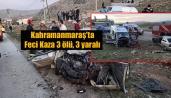 Kahramanmaraş'ta Ambulans ile otomobil kafa kafaya çarpıştı: 3 ölü, 3 yaralı