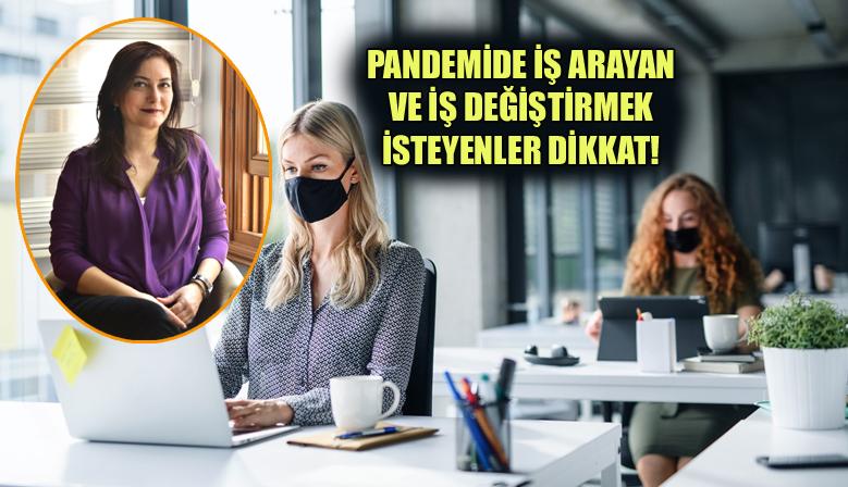 PANDEMİDE İŞ ARAYAN VE İŞ DEĞİŞTİRMEK İSTEYENLER DİKKAT