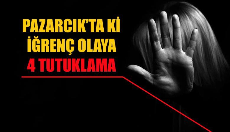 Pazarcık'ta ki iğrenç olaya 4 tutuklama