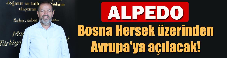 ALPEDO Bosna Hersek üzerinden Avrupa'ya açılacak