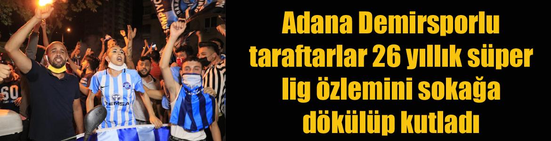 Adana Demirsporlu taraftarlar 26 yıllık süper lig özlemini sokağa dökülüp kutladı