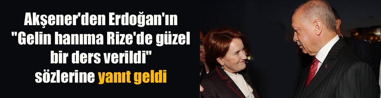 """Akşener'den Erdoğan'ın """"Gelin hanıma Rize'de güzel bir ders verildi"""" sözlerine yanıt"""