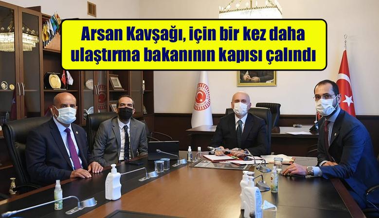 Arsan Kavşağı, için bir kez daha ulaştırma bakanının kapısı çalındı