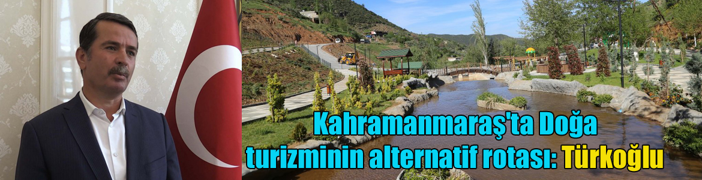 Kahramanmaraş'ta Doğa turizminin alternatif rotası: Türkoğlu
