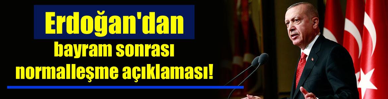 Cumhurbaşkanı Erdoğan'dan bayram sonrası normalleşme açıklaması!
