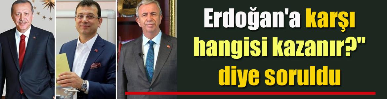 """Erdoğan'a karşı hangisi kazanır?"""" diye soruldu"""