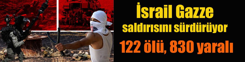 İsrail Gazze saldırısını sürdürüyor: 122 ölü, 830 yaralı