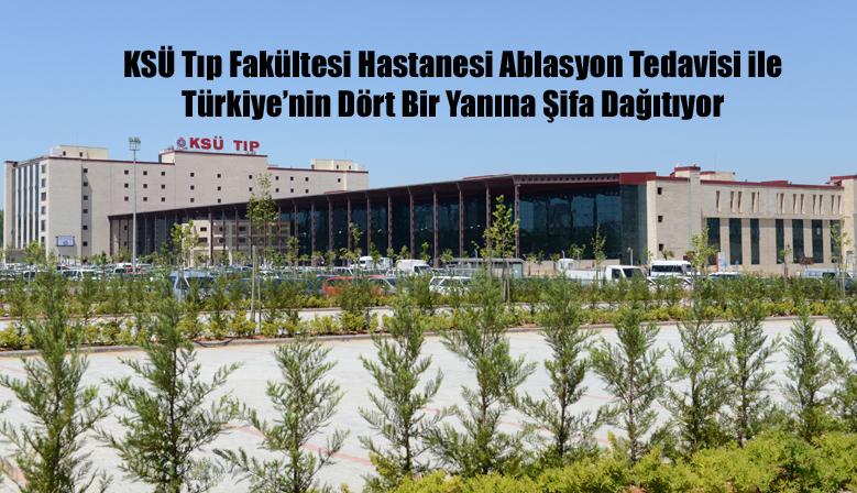 KSÜ Tıp Fakültesi Hastanesi Ablasyon Tedavisi ile Türkiye'nin Dört Bir Yanına Şifa Dağıtıyor