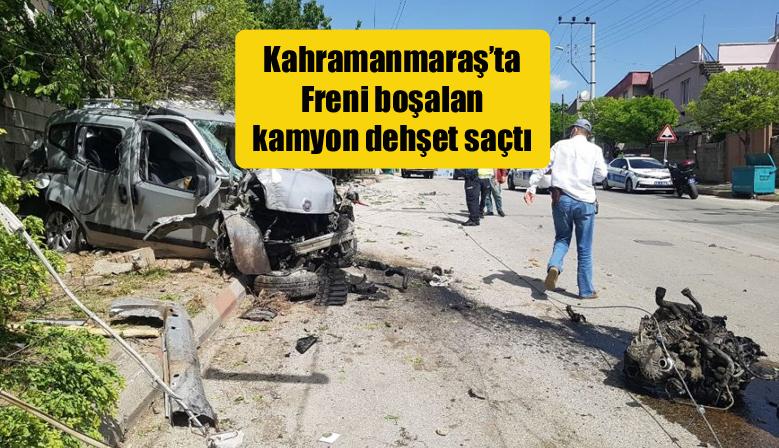 Kahramanmaraş'ta Freni boşalan kamyon dehşet saçtı