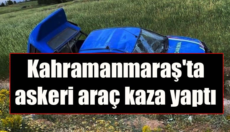 Kahramanmaraş'ta askeri araç kaza yaptı