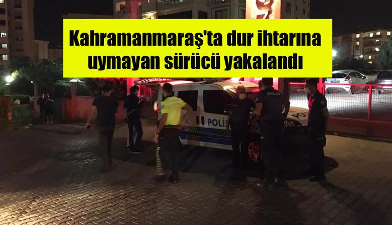 Kahramanmaraş'ta dur ihtarına uymayan sürücü yakalandı