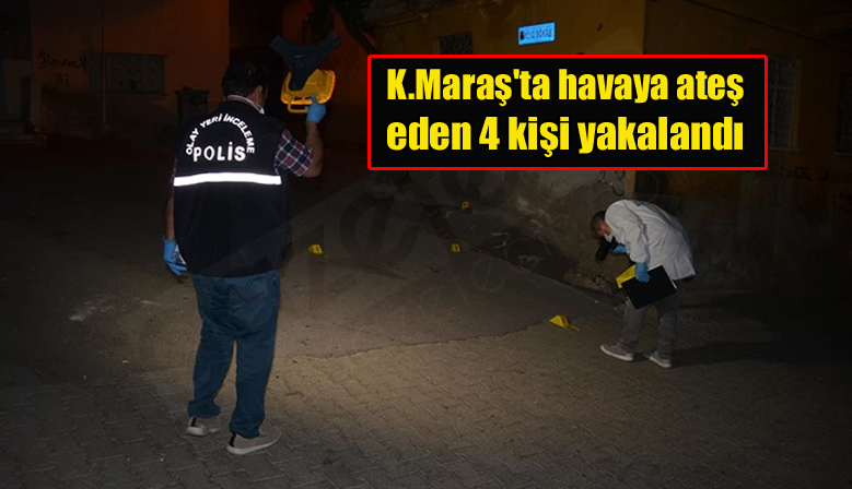 Kahramanmaraş'ta havaya ateş eden 4 kişi yakalandı