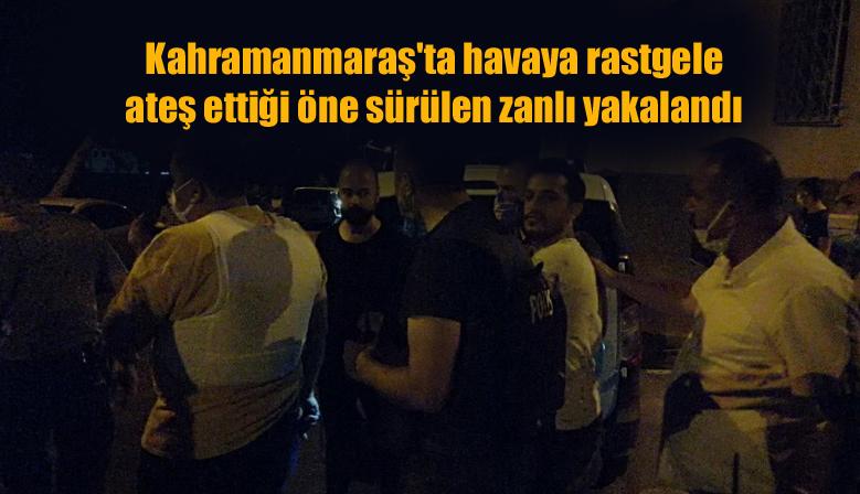 Kahramanmaraş'ta havaya rastgele ateş ettiği öne sürülen zanlı yakalandı