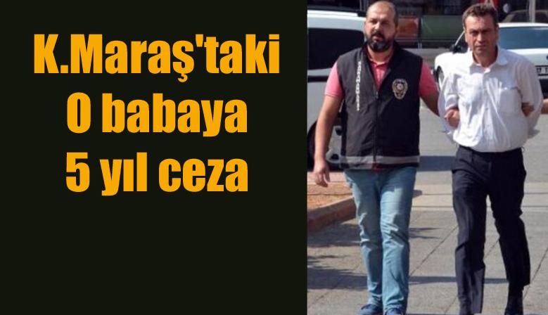 Kahramanmaraş'taki O babaya 5 yıl ceza