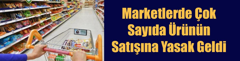 Marketlerde Çok Sayıda Ürünün Satışına Yasak Geldi