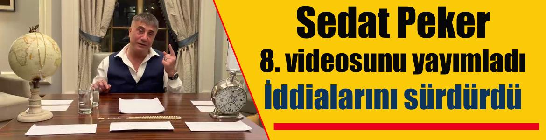 Sedat Peker 8. videosunu yayımladı: İddialarını sürdürdü