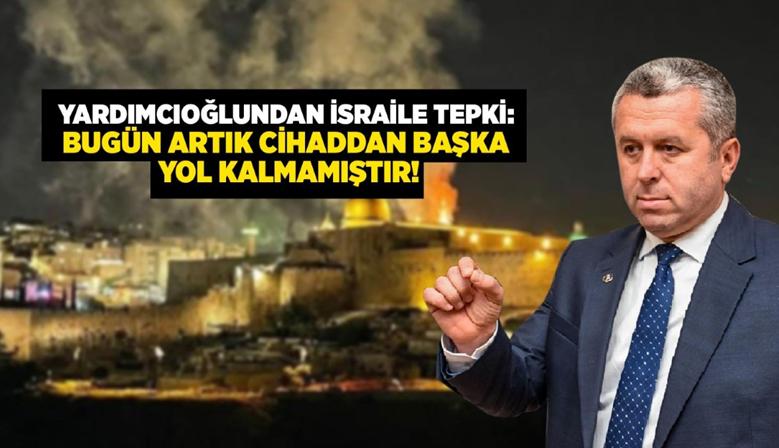 YARDIMCIOĞLU: BUGÜN FİLİSTİN'E VE GAZZE'YE ÇIKARTMA YAPILSIN!