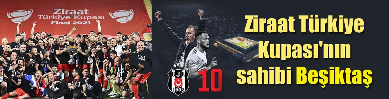 Ziraat Türkiye Kupası'nın sahibi Beşiktaş