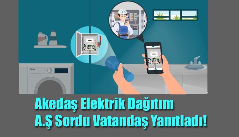 Akedaş Elektrik Dağıtım A.Ş Sordu Vatandaş Yanıtladı!