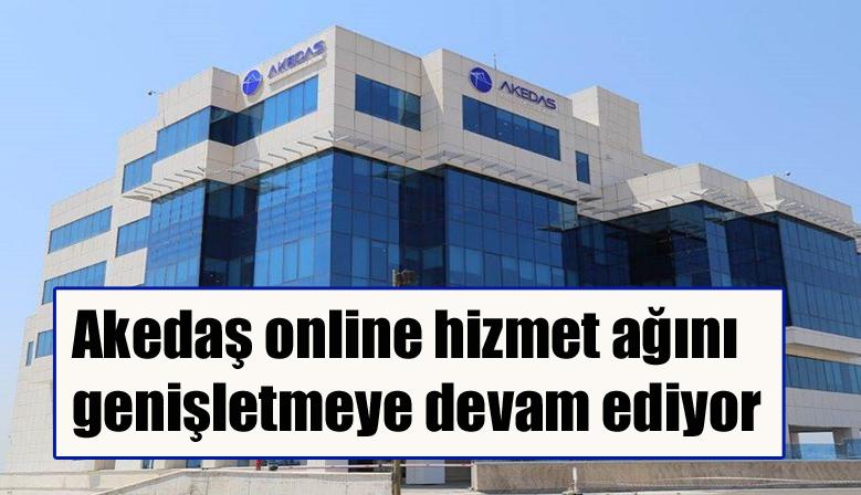 Akedaş online hizmet ağını genişletmeye devam ediyor