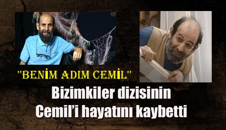 Bizimkiler dizisinin Cemil'i hayatını kaybetti