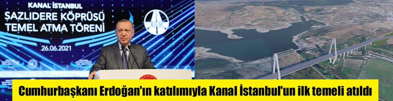 Cumhurbaşkanı Erdoğan'ın katılımıyla Kanal İstanbul'un ilk temeli atıldı