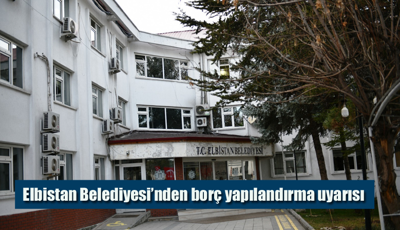Elbistan Belediyesi'nden borç yapılandırma uyarısı