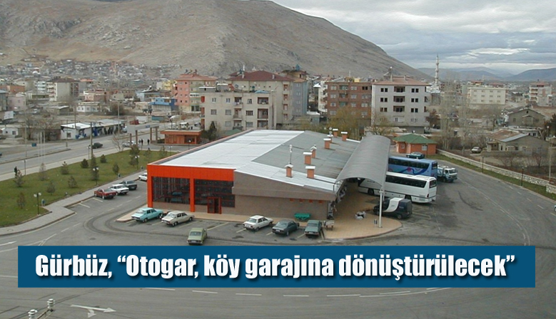 """Gürbüz, """"Otogar, köy garajına dönüştürülecek"""""""
