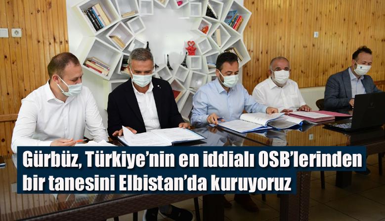 Gürbüz, Türkiye'nin en iddialı OSB'lerinden bir tanesini Elbistan'da kuruyoruz