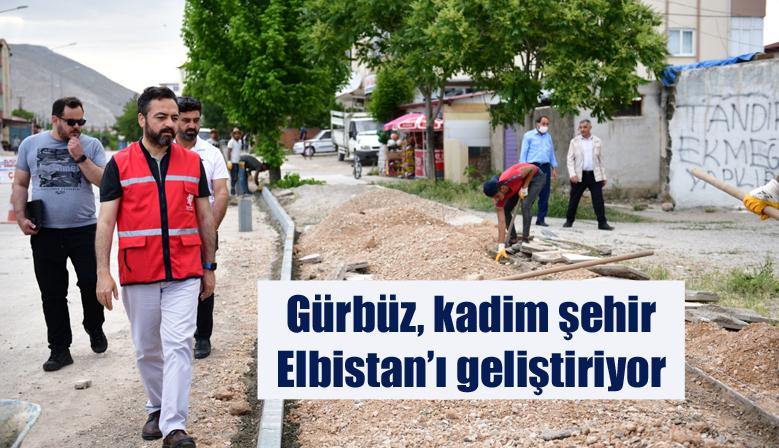 Gürbüz, kadim şehir Elbistan'ı geliştiriyor